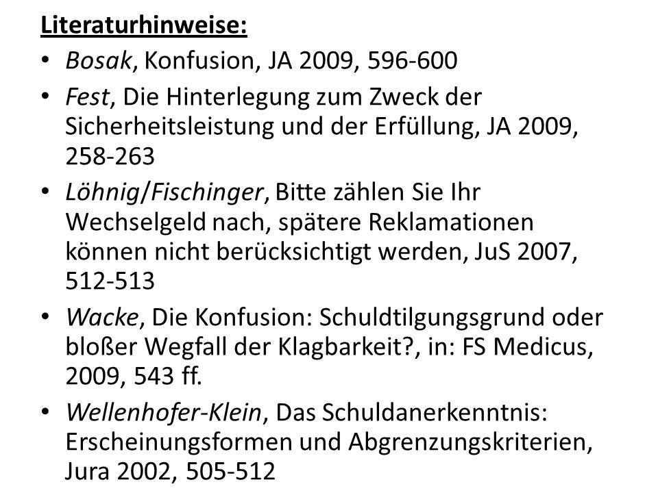 Literaturhinweise: Bosak, Konfusion, JA 2009, 596-600. Fest, Die Hinterlegung zum Zweck der Sicherheitsleistung und der Erfüllung, JA 2009, 258-263.