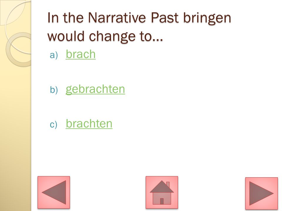 In the Narrative Past bringen would change to…