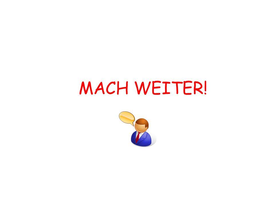 MACH WEITER!