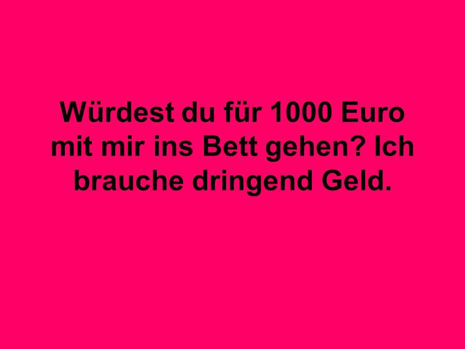 Würdest du für 1000 Euro mit mir ins Bett gehen