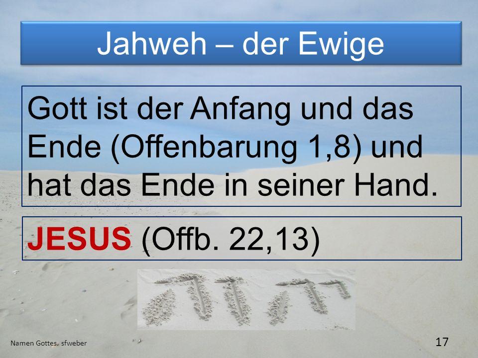 Jahweh – der Ewige Gott ist der Anfang und das Ende (Offenbarung 1,8) und hat das Ende in seiner Hand.