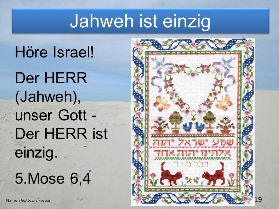 Jahweh ist einzig Höre Israel! Der HERR (Jahweh), unser Gott -