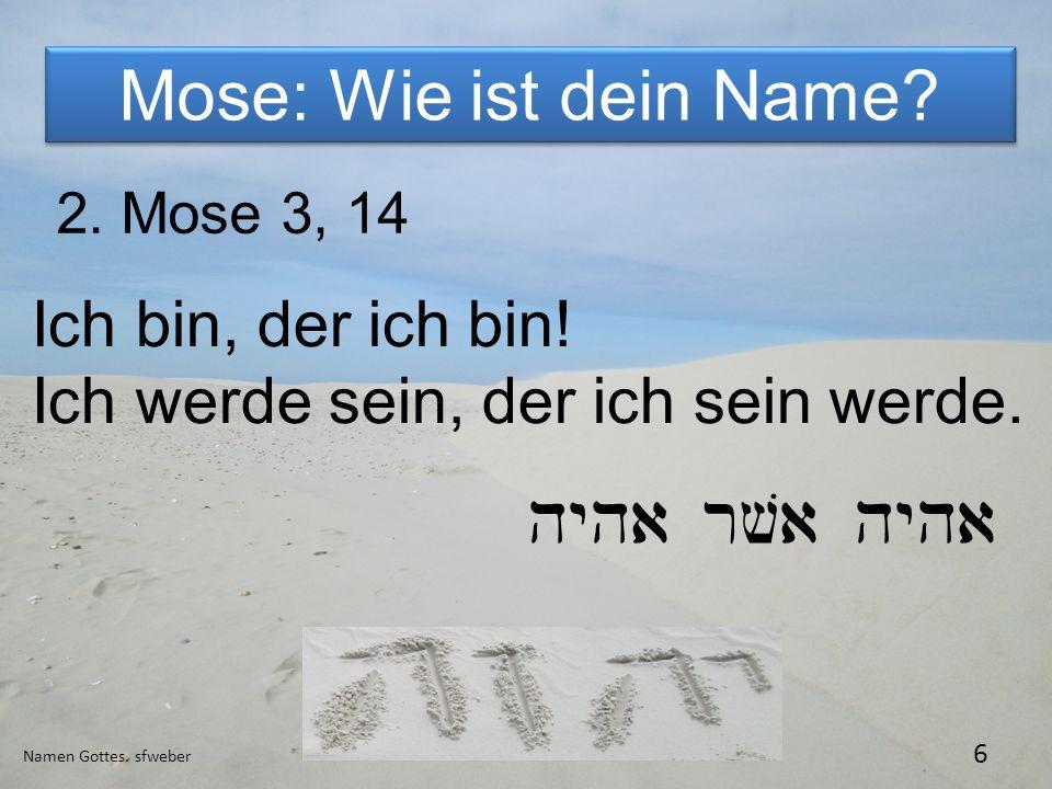 hyha rva hyha Mose: Wie ist dein Name Ich bin, der ich bin!