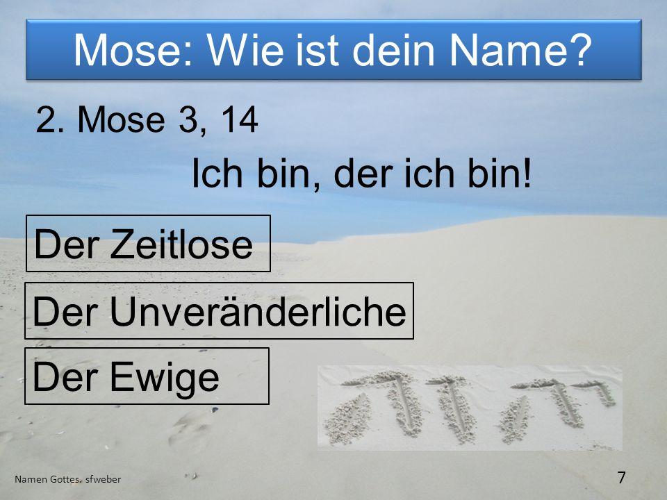 Mose: Wie ist dein Name Ich bin, der ich bin! Der Zeitlose
