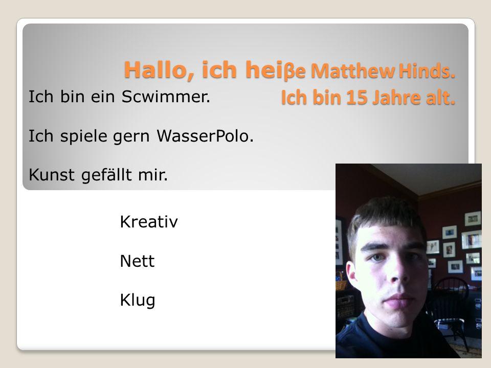 Hallo, ich heiβe Matthew Hinds. Ich bin 15 Jahre alt.