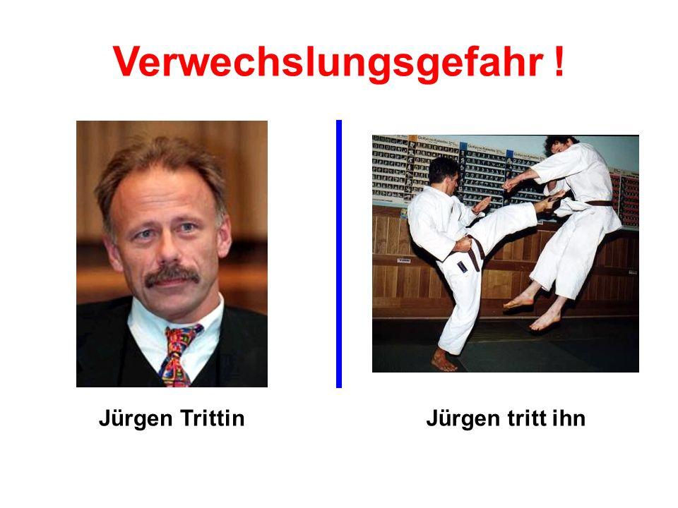 Verwechslungsgefahr ! Jürgen Trittin Jürgen tritt ihn