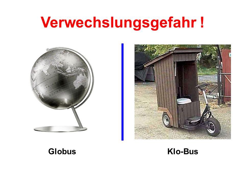 Verwechslungsgefahr ! Globus Klo-Bus
