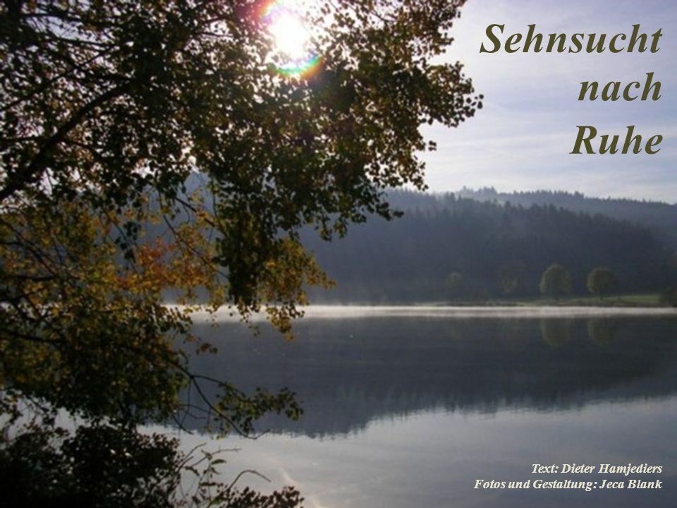 Sehnsucht nach Ruhe Text: Dieter Hamjediers