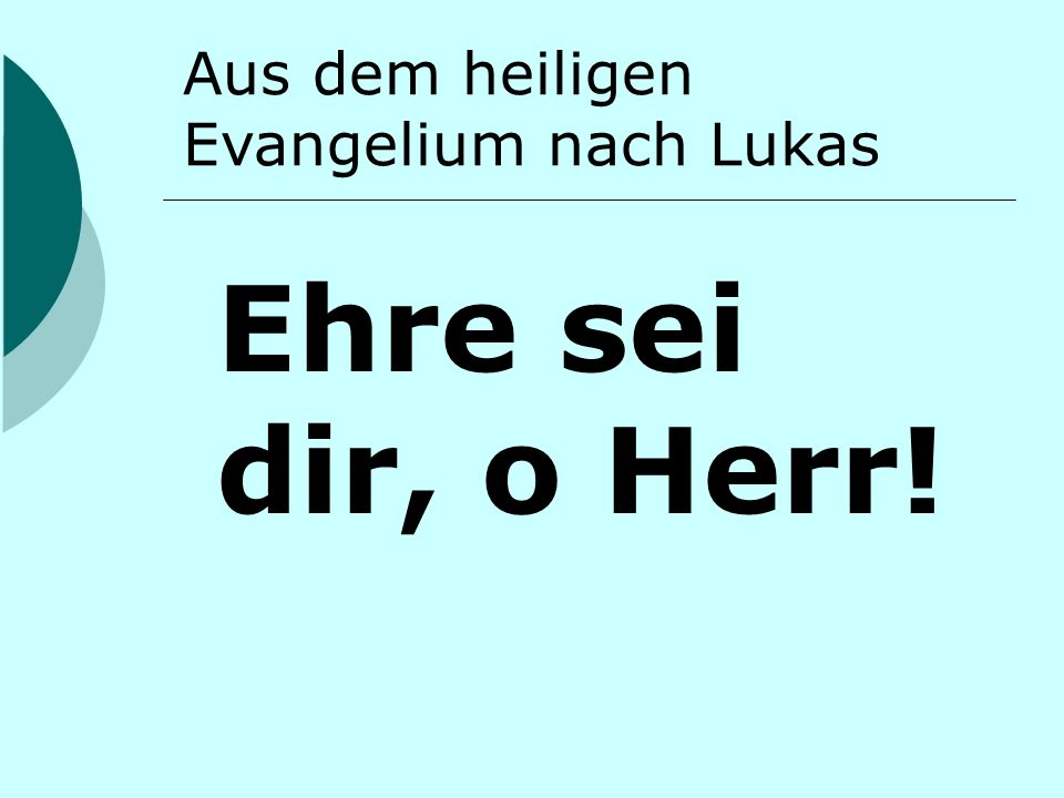 Aus dem heiligen Evangelium nach Lukas