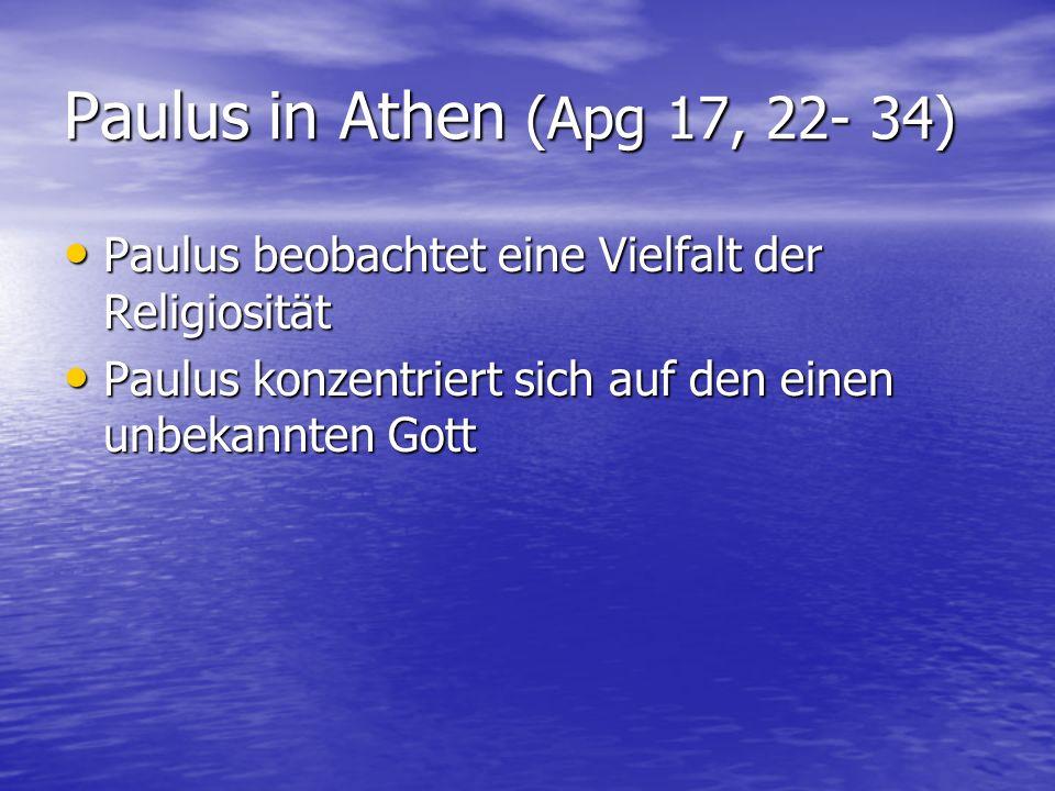 Paulus in Athen (Apg 17, 22- 34) Paulus beobachtet eine Vielfalt der Religiosität.