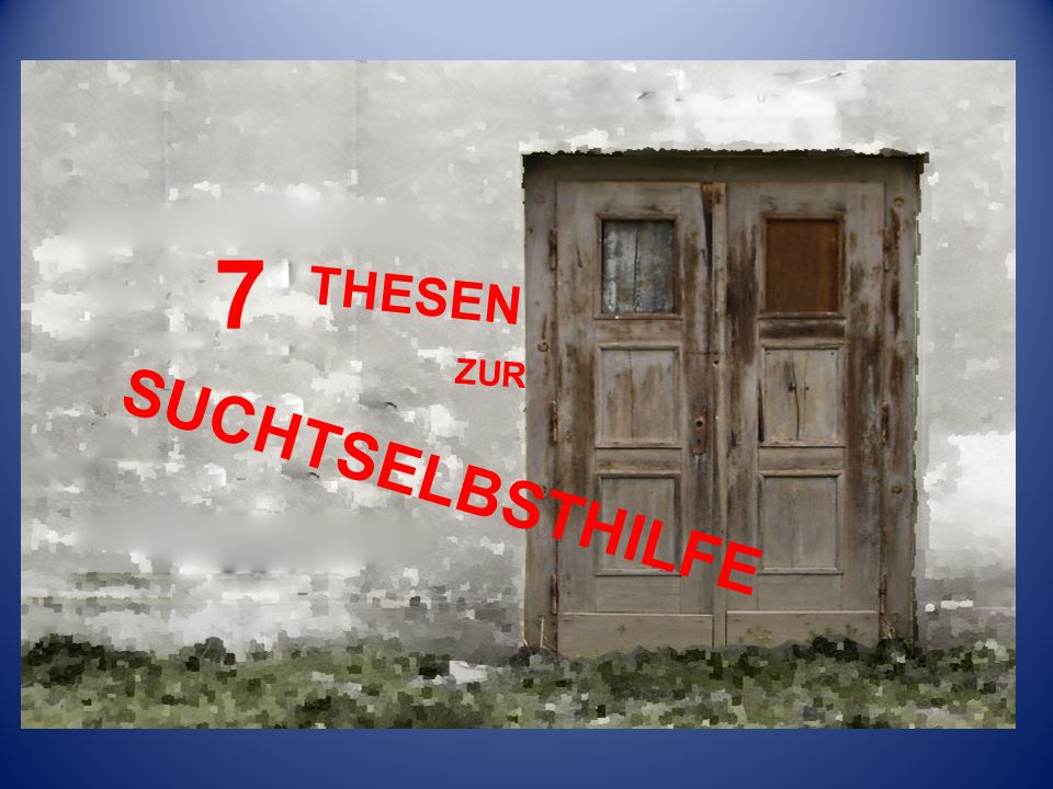 7 THESEN ZUR SUCHTSELBSTHILFE