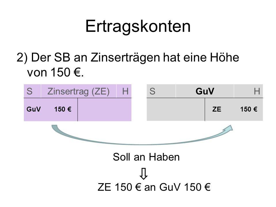 Ertragskonten 2) Der SB an Zinserträgen hat eine Höhe von 150 €.
