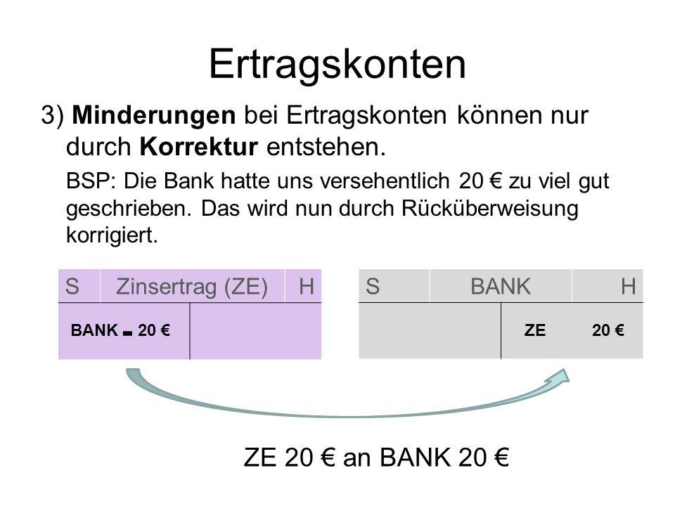 Ertragskonten3) Minderungen bei Ertragskonten können nur durch Korrektur entstehen.