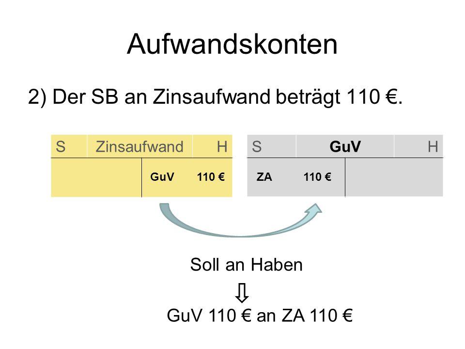 Aufwandskonten 2) Der SB an Zinsaufwand beträgt 110 €. Soll an Haben