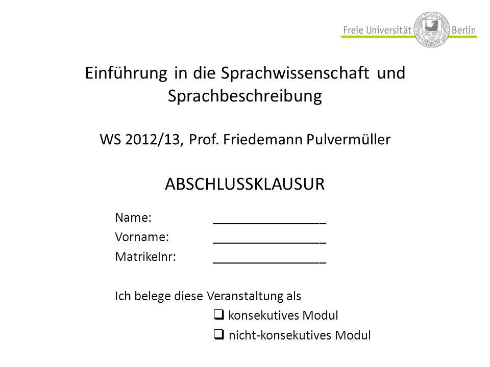 Einführung in die Sprachwissenschaft und Sprachbeschreibung WS 2012/13, Prof. Friedemann Pulvermüller ABSCHLUSSKLAUSUR