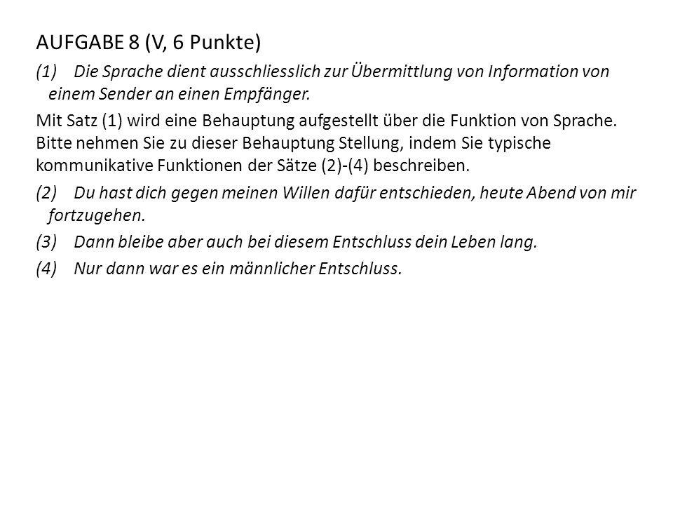 AUFGABE 8 (V, 6 Punkte) Die Sprache dient ausschliesslich zur Übermittlung von Information von einem Sender an einen Empfänger.