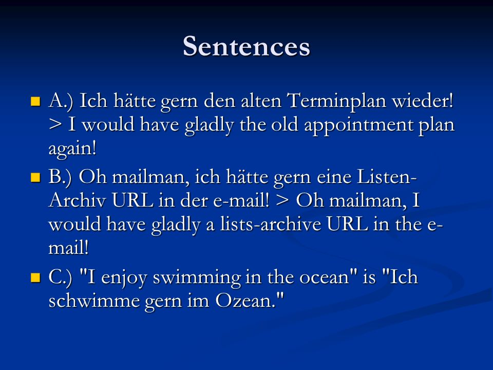 Sentences A.) Ich hätte gern den alten Terminplan wieder! > I would have gladly the old appointment plan again!