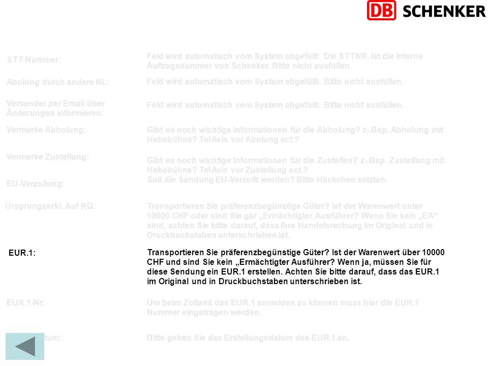 STT-Nummer: Feld wird automatisch vom System abgefüllt. Die STTNR. Ist die interne Auftragsnummer von Schenker. Bitte nicht ausfüllen.