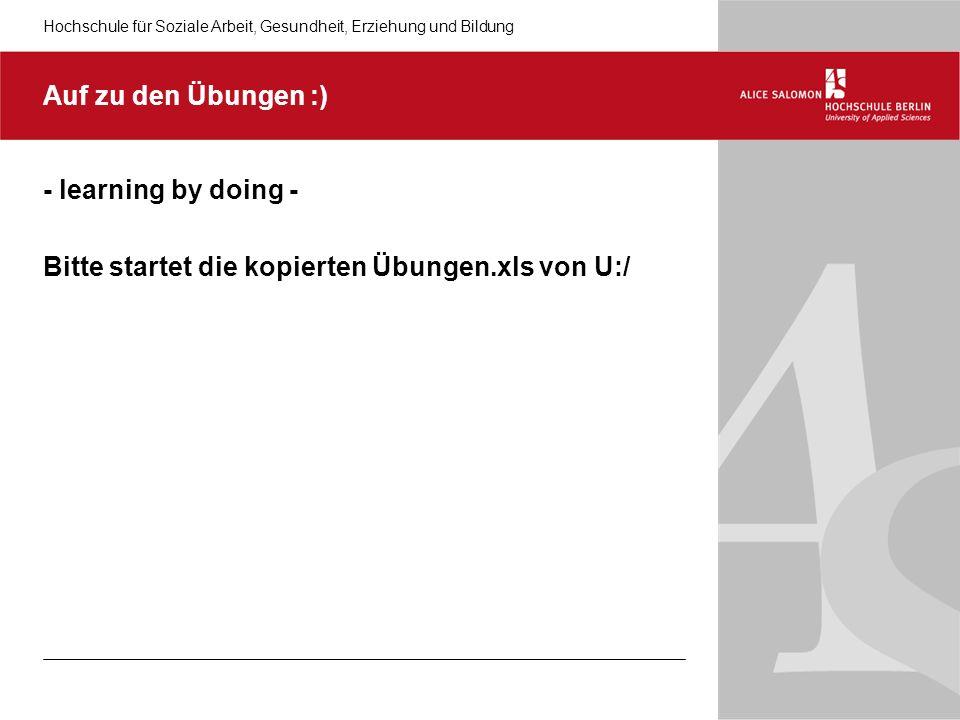 Auf zu den Übungen :) - learning by doing - Bitte startet die kopierten Übungen.xls von U:/