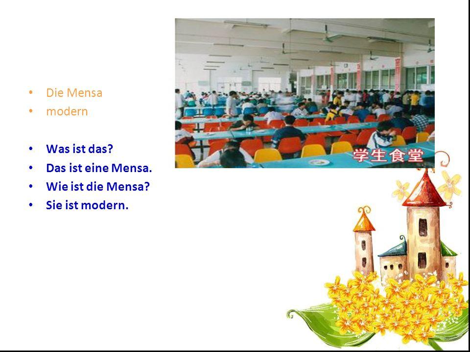 Die Mensa modern Was ist das Das ist eine Mensa. Wie ist die Mensa Sie ist modern.