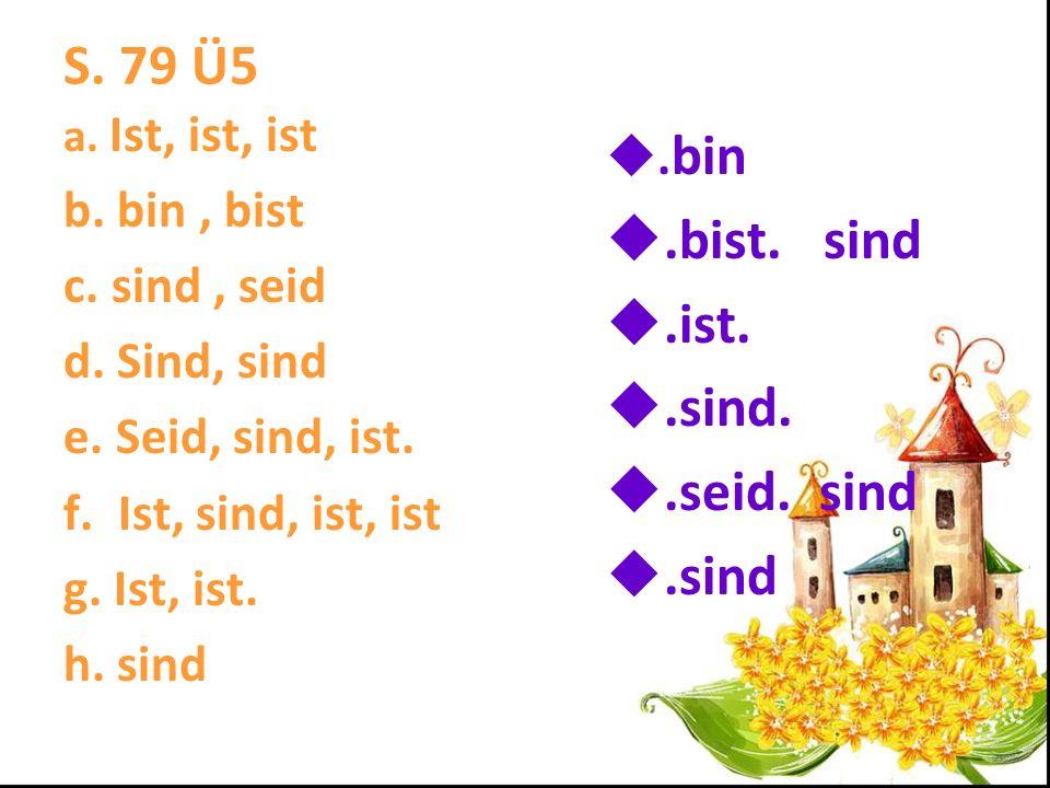 S. 79 Ü5 .bist. sind .ist. .sind. .seid. sind .sind .bin b. bin , bist