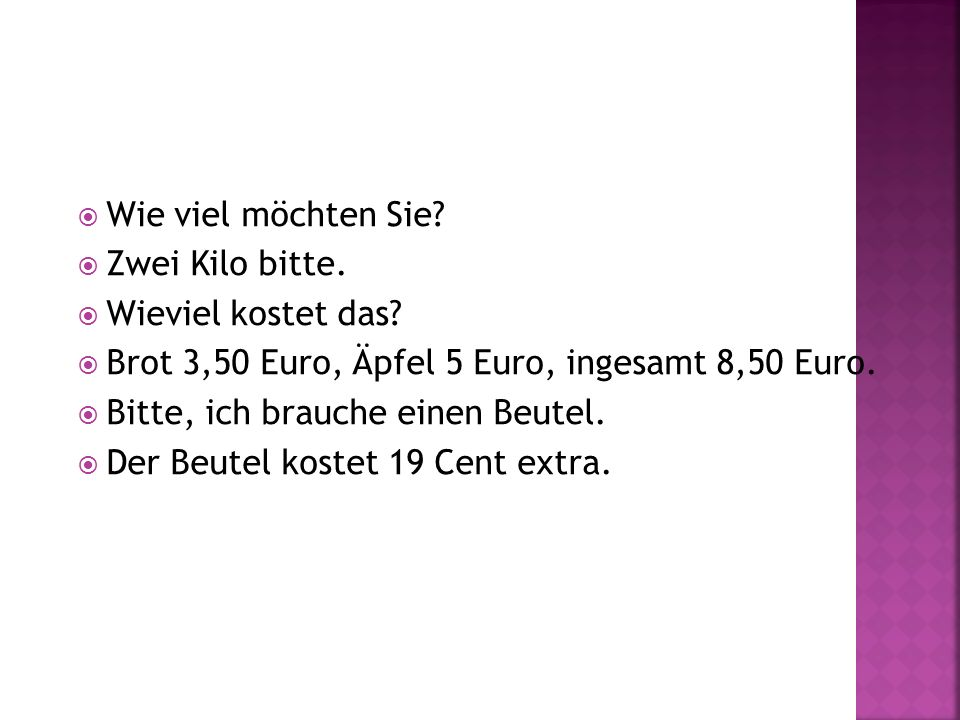 Wie viel möchten Sie Zwei Kilo bitte. Wieviel kostet das Brot 3,50 Euro, Äpfel 5 Euro, ingesamt 8,50 Euro.