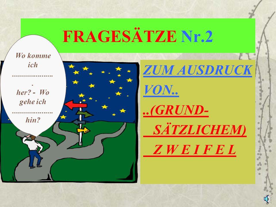 FRAGESÄTZE Nr.2 ZUM AUSDRUCK VON.. ..(GRUND- SÄTZLICHEM) Z W E I F E L