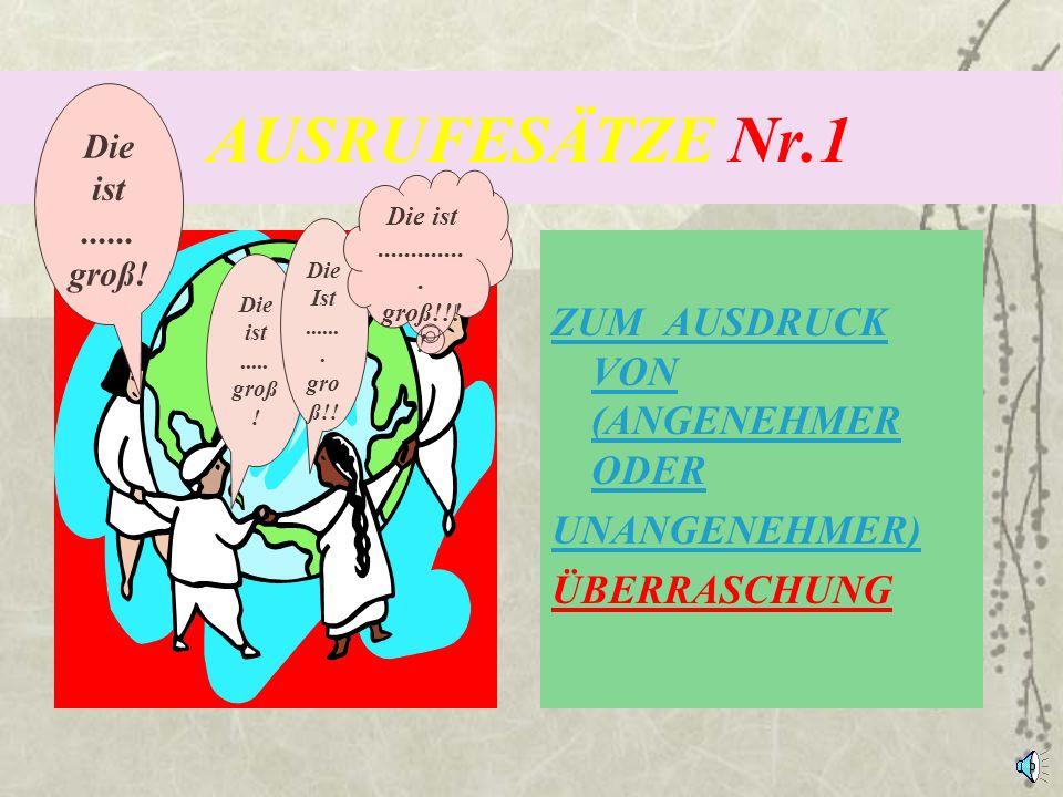 AUSRUFESÄTZE Nr.1 ZUM AUSDRUCK VON (ANGENEHMER ODER UNANGENEHMER)