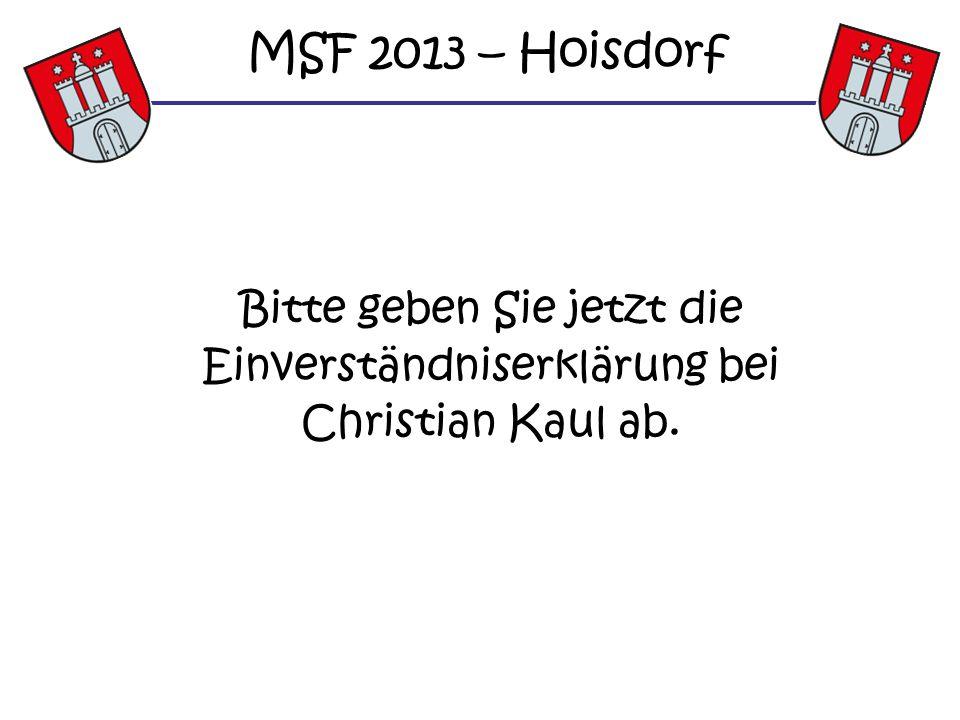 MSF 2013 – Hoisdorf Bitte geben Sie jetzt die Einverständniserklärung bei Christian Kaul ab.