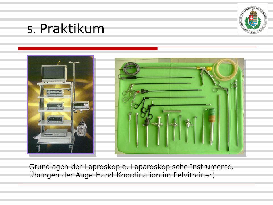 5. Praktikum Grundlagen der Laproskopie, Laparoskopische Instrumente.