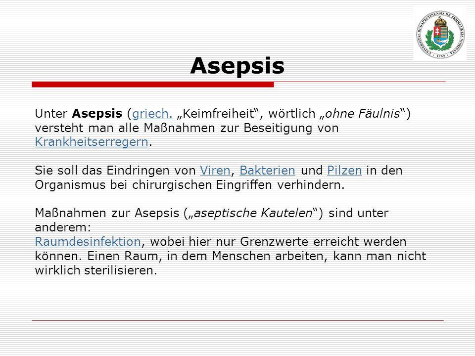 """Asepsis Unter Asepsis (griech. """"Keimfreiheit , wörtlich """"ohne Fäulnis ) versteht man alle Maßnahmen zur Beseitigung von Krankheitserregern."""