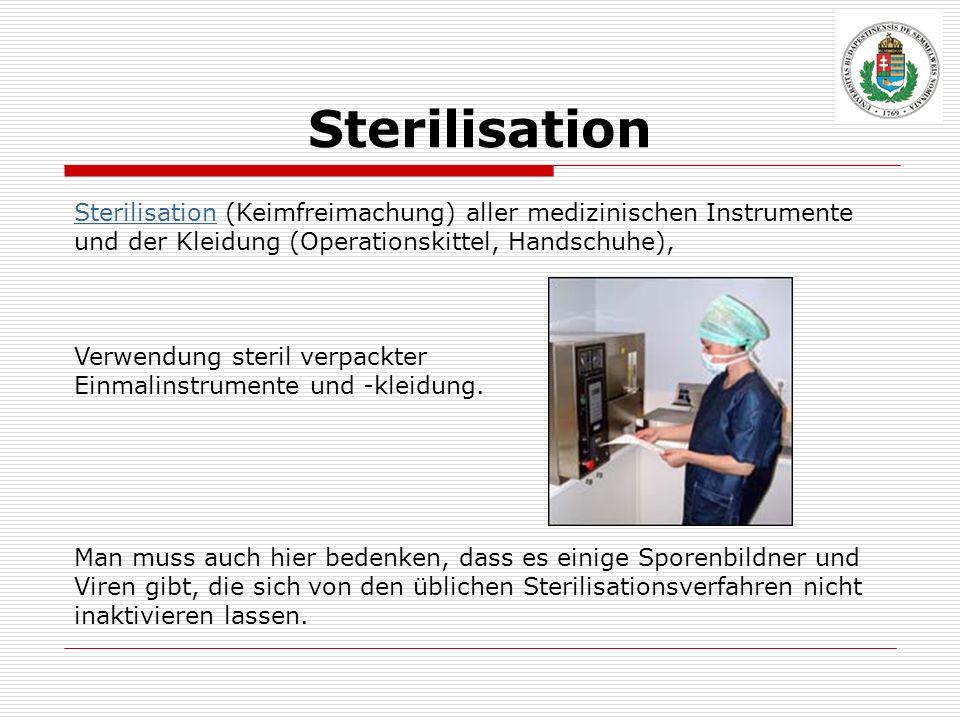 Sterilisation Sterilisation (Keimfreimachung) aller medizinischen Instrumente und der Kleidung (Operationskittel, Handschuhe),