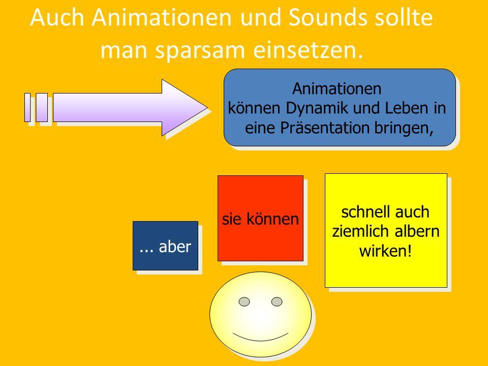 Auch Animationen und Sounds sollte man sparsam einsetzen.