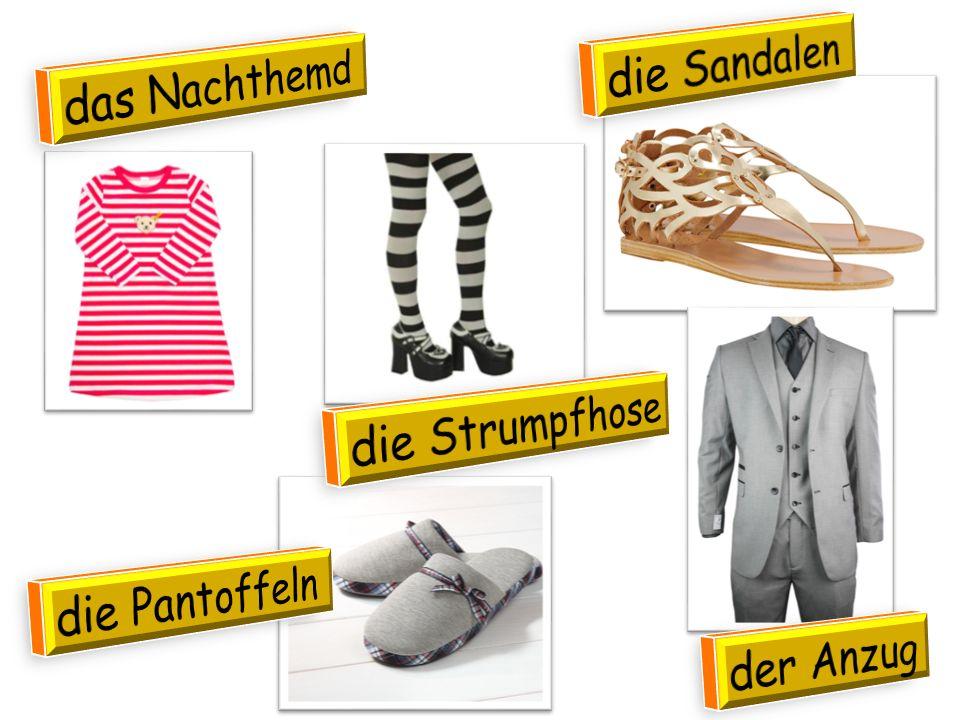 die Sandalen das Nachthemd die Strumpfhose die Pantoffeln der Anzug
