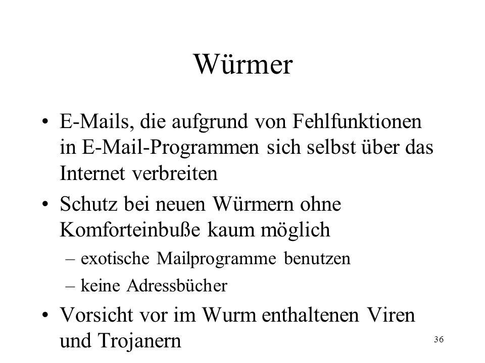 Würmer E-Mails, die aufgrund von Fehlfunktionen in E-Mail-Programmen sich selbst über das Internet verbreiten.