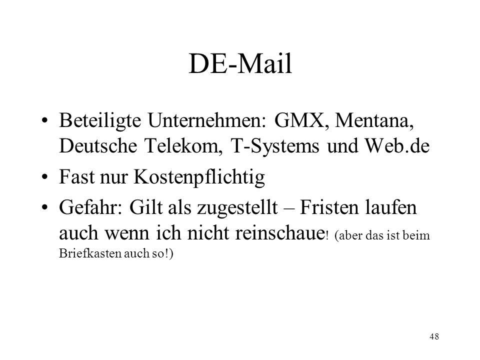 DE-Mail Beteiligte Unternehmen: GMX, Mentana, Deutsche Telekom, T-Systems und Web.de. Fast nur Kostenpflichtig.