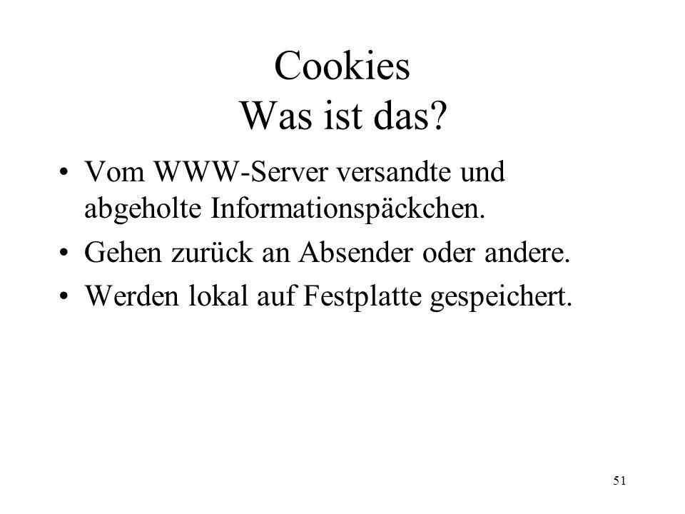 Cookies Was ist das Vom WWW-Server versandte und abgeholte Informationspäckchen. Gehen zurück an Absender oder andere.