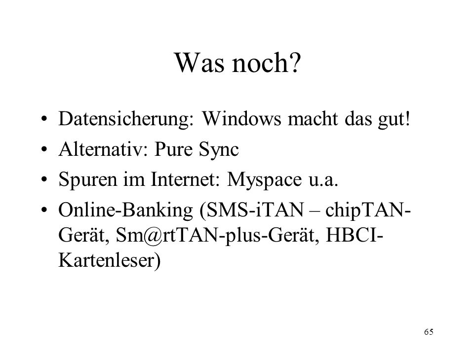 Was noch Datensicherung: Windows macht das gut! Alternativ: Pure Sync