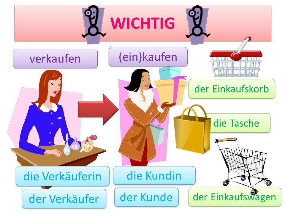 WICHTIG (ein)kaufen verkaufen die Verkäuferin die Kundin der Kunde