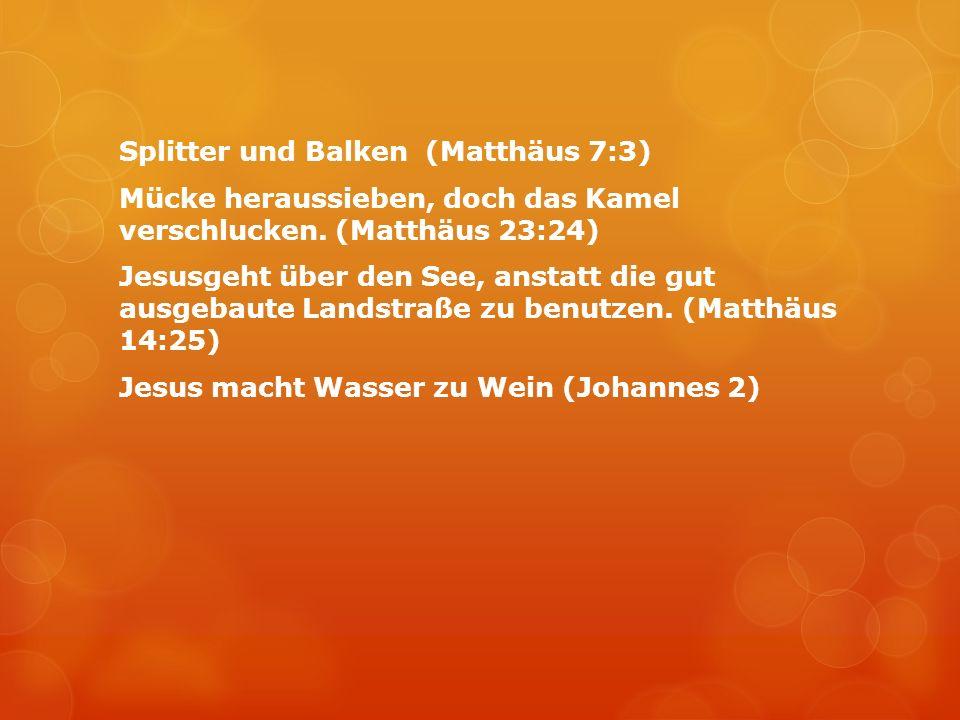 Splitter und Balken (Matthäus 7:3) Mücke heraussieben, doch das Kamel verschlucken.
