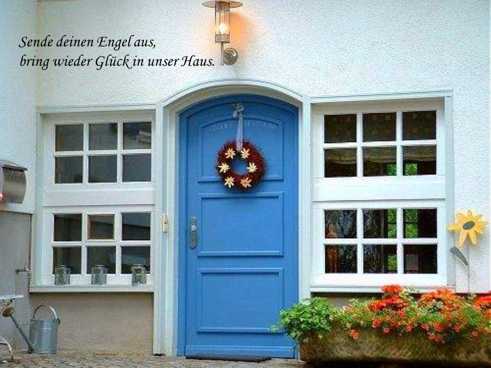 Sende deinen Engel aus, bring wieder Glück in unser Haus.