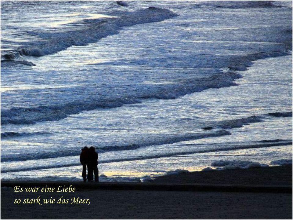 Es war eine Liebe so stark wie das Meer,