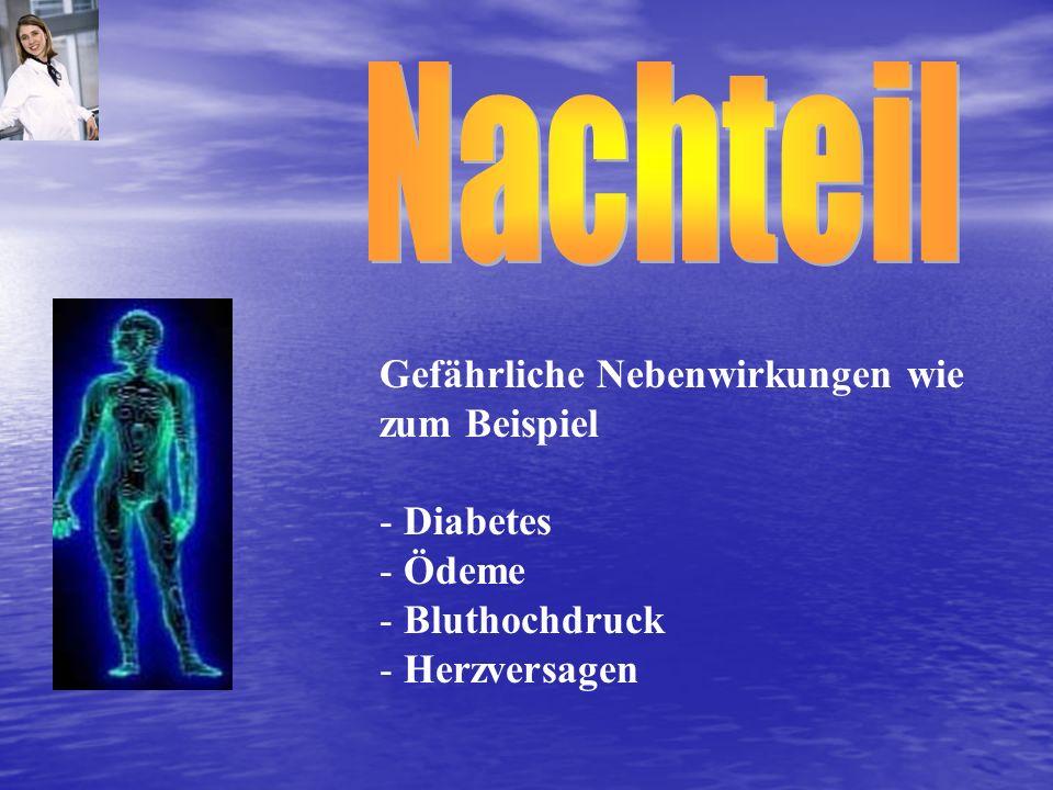Nachteil Gefährliche Nebenwirkungen wie zum Beispiel - Diabetes Ödeme