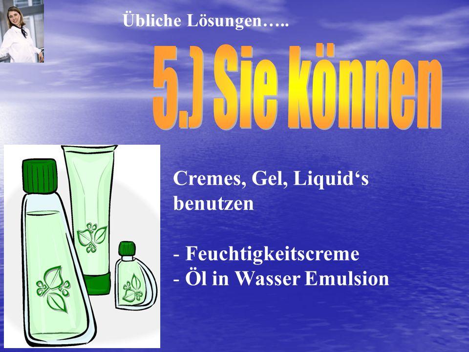 5.) Sie können Cremes, Gel, Liquid's benutzen Feuchtigkeitscreme