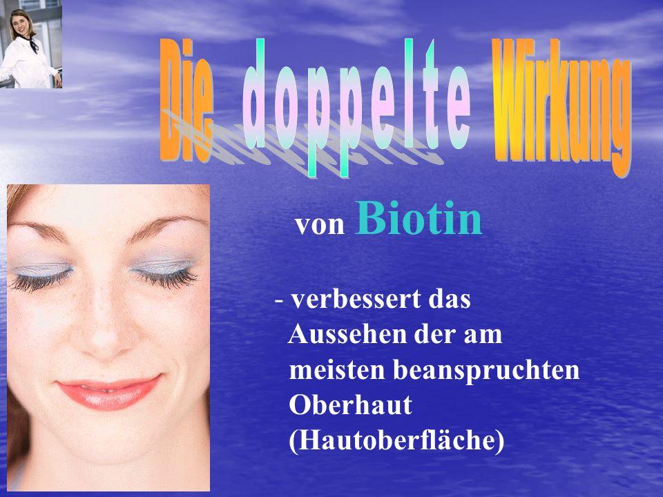 Die Wirkung doppelte von Biotin - verbessert das Aussehen der am