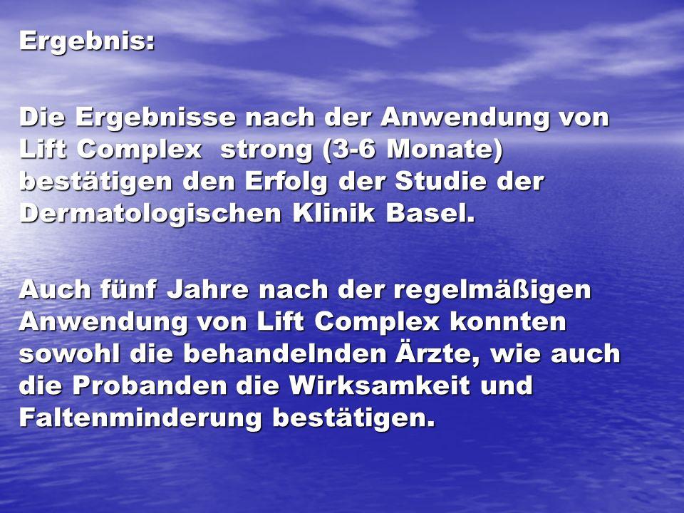 Ergebnis: Die Ergebnisse nach der Anwendung von Lift Complex strong (3-6 Monate) bestätigen den Erfolg der Studie der Dermatologischen Klinik Basel.