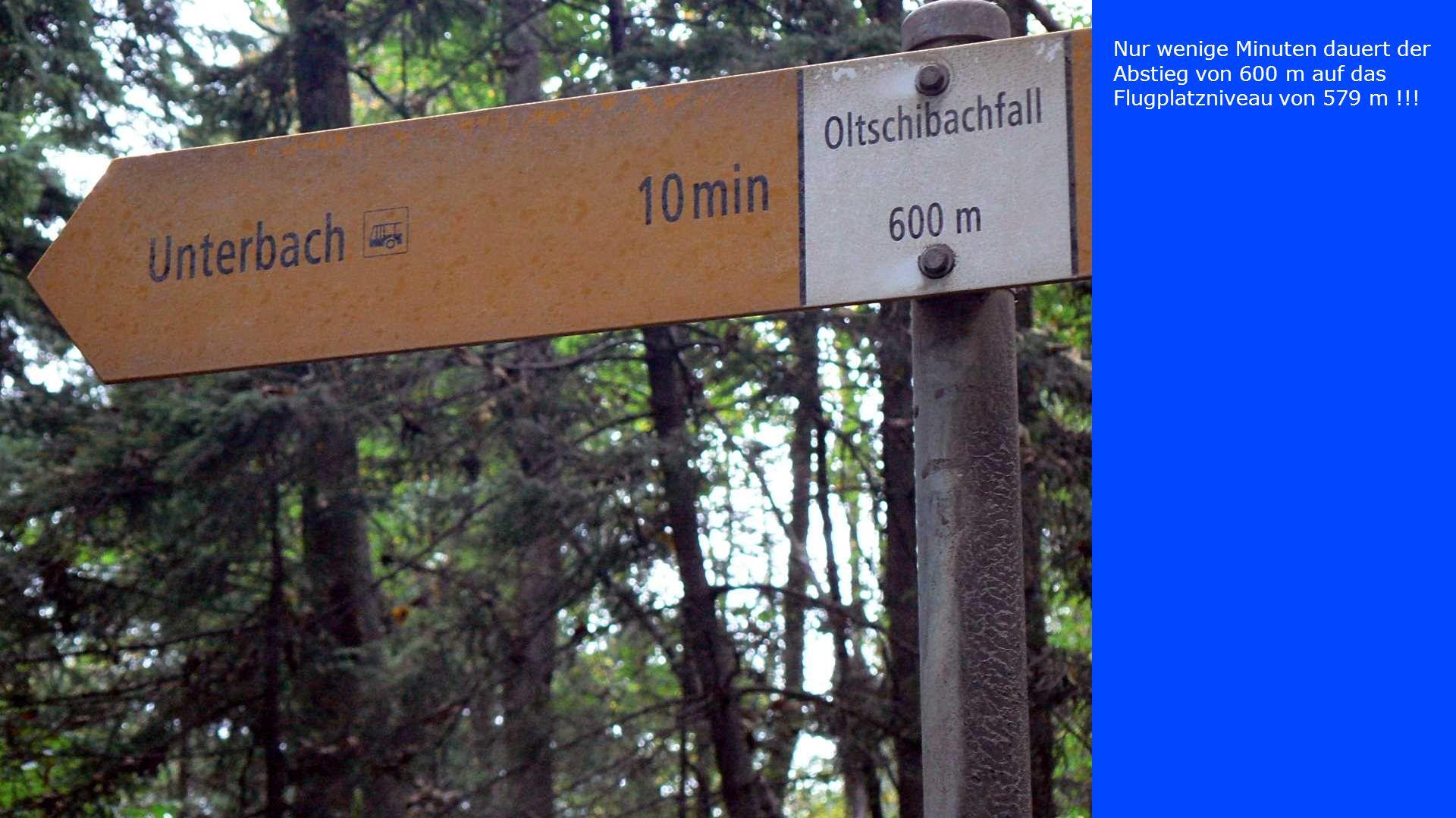 Nur wenige Minuten dauert der Abstieg von 600 m auf das Flugplatzniveau von 579 m !!!