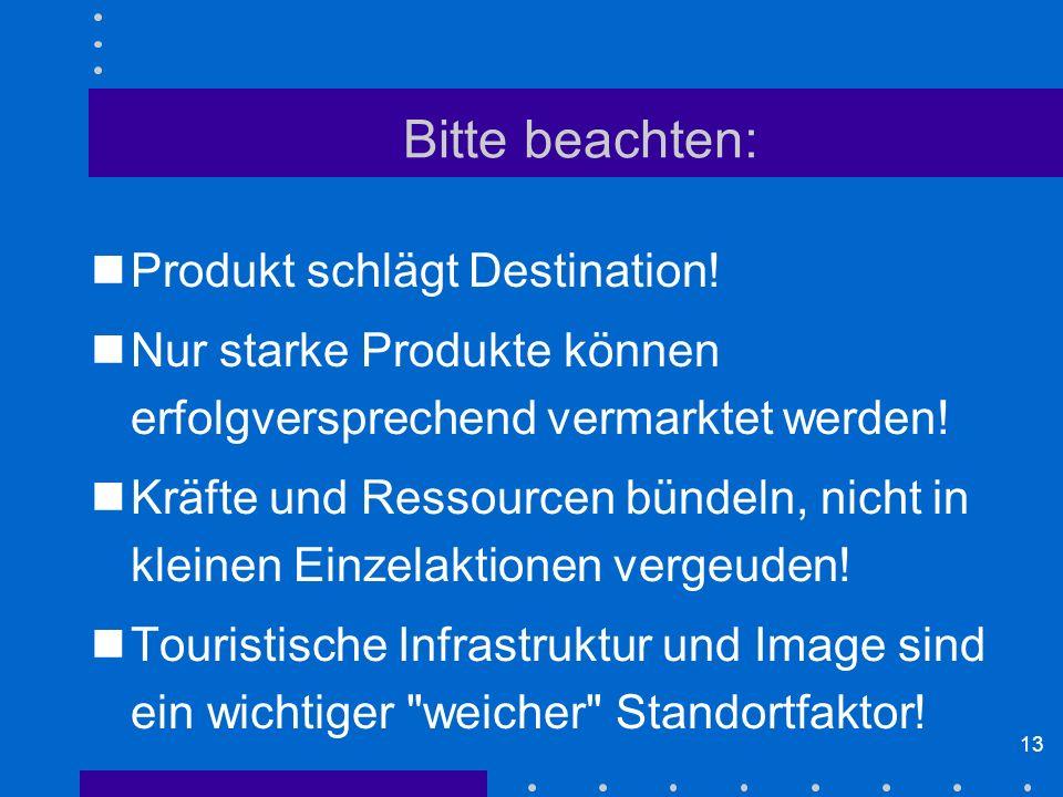 Bitte beachten: Produkt schlägt Destination!