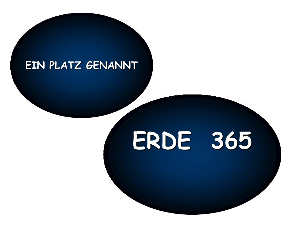 EIN PLATZ GENANNT ERDE 365