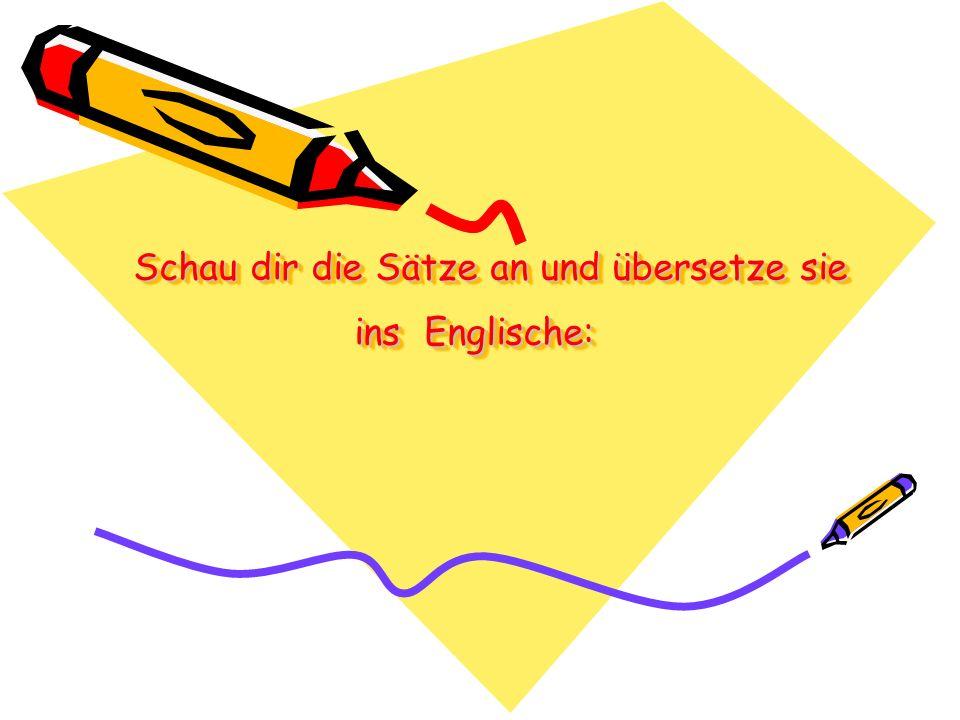 Schau dir die Sätze an und übersetze sie ins Englische:
